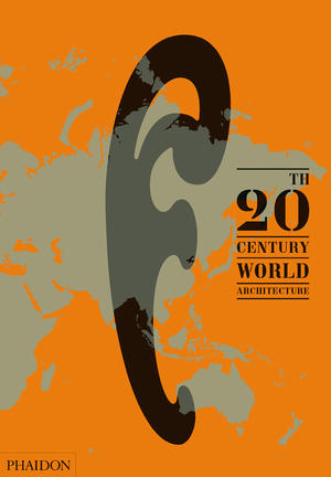 книга 20th-Century World Architecture: The Phaidon Atlas, автор: Phaidon