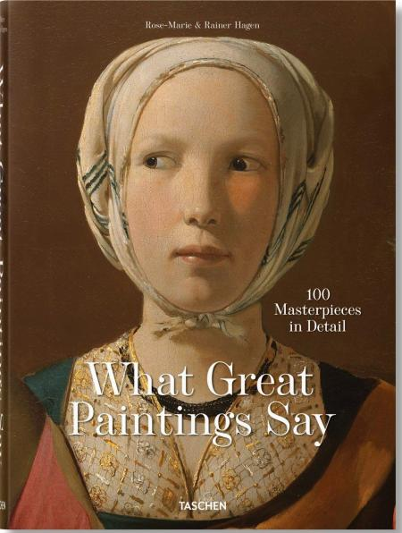 книга What Great Paintings Say. 100 Masterpieces in Detail, автор: Rainer & Rose-Marie Hagen