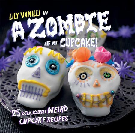 книга A Zombie Ate My Cupcake!: 25 deliciously weird cupcake recipes for halloween and other spooky occasions, автор: Lily Vanilli