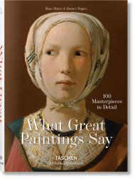 What Great Paintings Say. 100 Masterpieces in Detail, автор: Rainer & Rose-Marie Hagen
