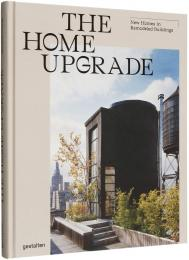The Home Upgrade: New Homes in Remodeled Buildings, автор: gestalten  & Tessa Pearson