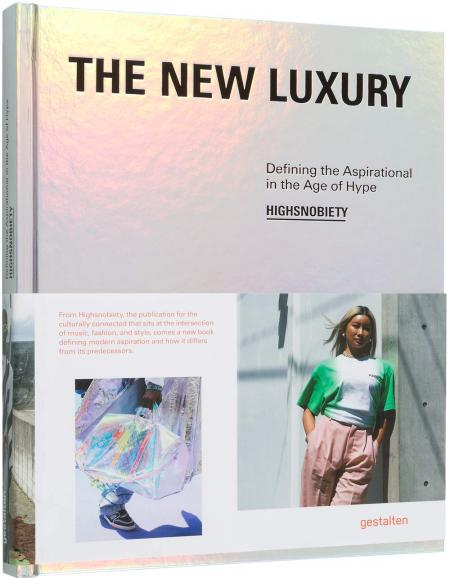 книга The New Luxury: Highsnobiety: Defining the Aspirational in the Age of Hype, автор:  gestalten & Highsnobiety