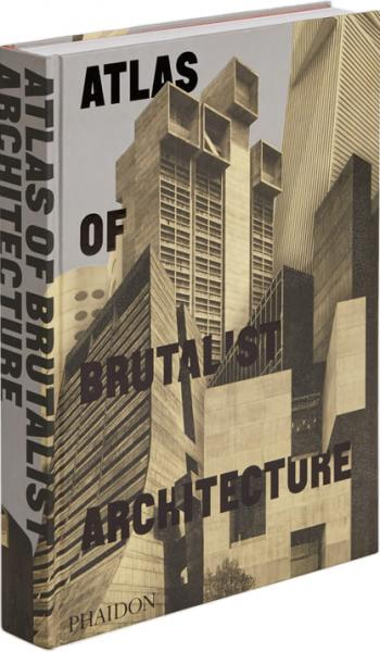 книга Atlas of Brutalist Architecture, автор: Phaidon Editors